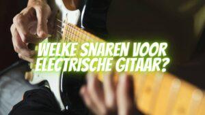 snaren voor electrische gitaar